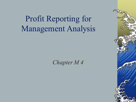 Profit Reporting for Management Analysis Chapter M 4.