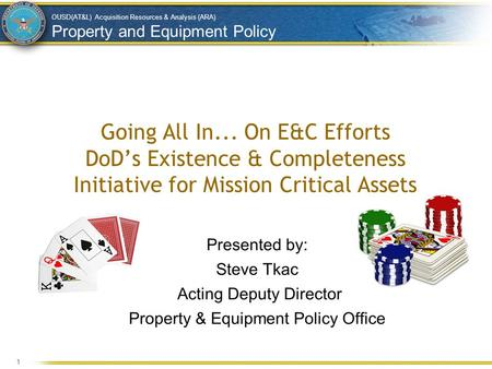 OUSD(AT&L) Acquisition Resources & Analysis (ARA) Property and Equipment Policy Going All In... On E&C Efforts DoD's Existence & Completeness Initiative.