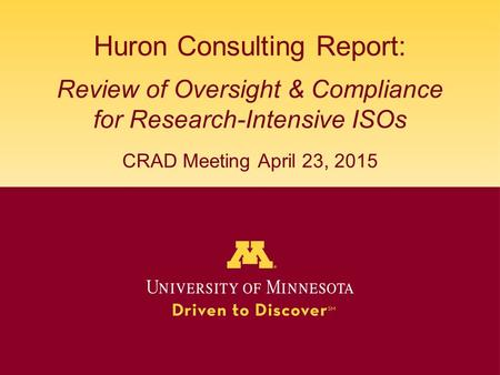 Huron Consulting Report: Review of Oversight & Compliance for Research-Intensive ISOs CRAD Meeting April 23, 2015.
