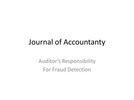 Journal of Accountanty Auditor's Responsibility For Fraud Detection.