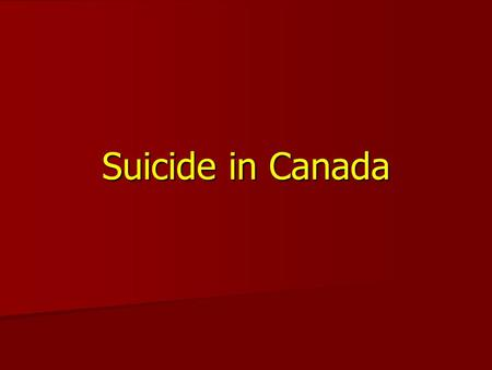 Suicide in Canada. What are the causes? Suicide occurs in all societies, but rates are different from country to country Suicide occurs in all societies,