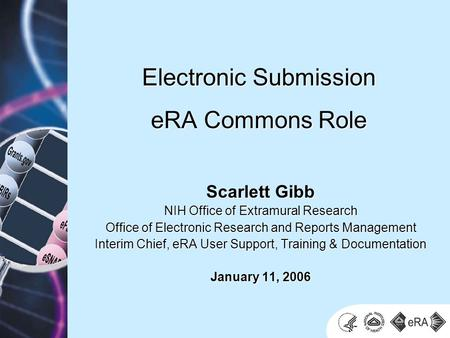 Scarlett Gibb NIH Office of Extramural Research Office of Electronic Research and Reports Management Interim Chief, eRA User Support, Training & Documentation.