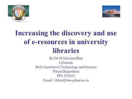 Increasing the discovery and use of e-resources in university libraries By Dr M Ishwara Bhat Librarian Birla Institute of Technology and Science Pilani.