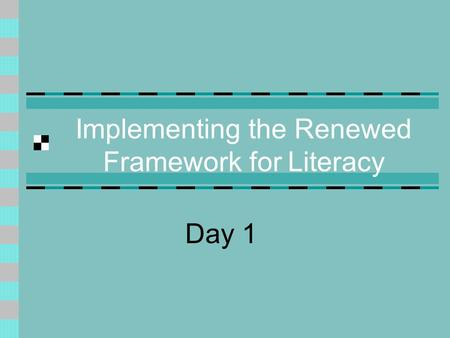 Implementing the Renewed Framework for Literacy Day 1.