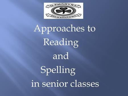 Approaches to Reading and Spelling in senior classes.
