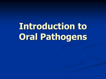 Introduction to Oral Pathogens. There are some bacteria that cause a disease, but there are some diseases that bring about a condition that is ideal for.