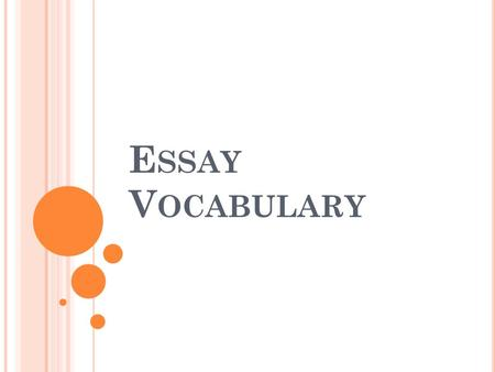 E SSAY V OCABULARY. A N ESSAY IS … An answer to the teacher-given question Your opinion Supported by evidence to prove your opinion At least three paragraphs.