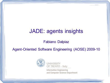 JADE: agents insights Fabiano Dalpiaz Agent-Oriented Software Engineering (AOSE) 2009-10.