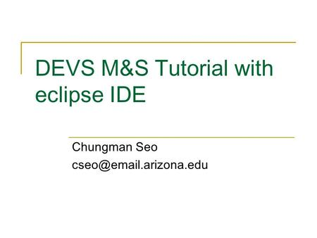 DEVS M&S Tutorial with eclipse IDE Chungman Seo