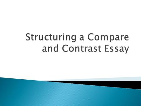 organization and structure writing a compare contrast essay as  introduction thesis  2 subject 1 topic sentence  trait