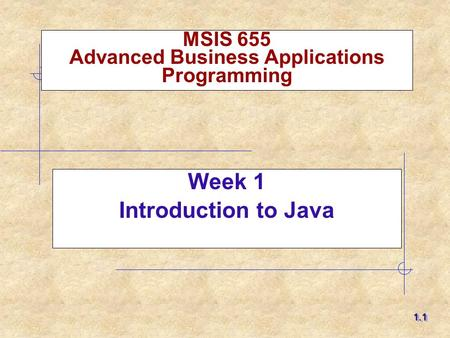MSIS 655 Advanced Business Applications Programming Week 1 Introduction to Java 1.11.1.