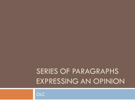 SERIES OF PARAGRAPHS EXPRESSING AN OPINION OLC. What is a S.O.P?  A series of paragraphs, is a way of expressing your opinion FOR OR AGAINST a given.