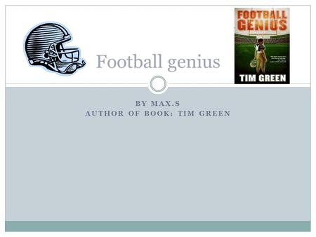 BY MAX.S AUTHOR OF BOOK: TIM GREEN Football genius.