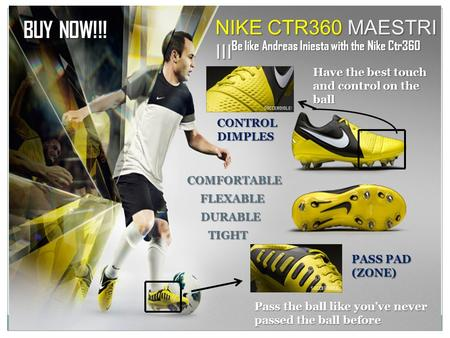 NIKE CTR360 MAESTRI III Be like Andreas Iniesta with the Nike Ctr360 COMFORTABLE DURABLE TIGHT Pass the ball like you've never passed the ball before PASS.