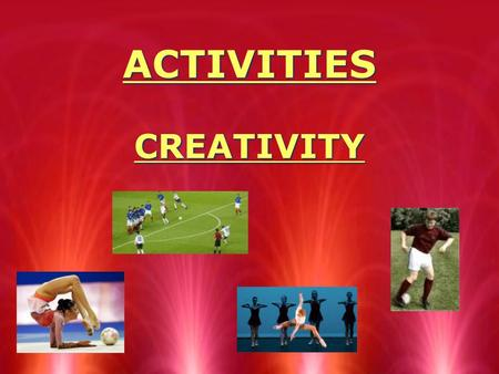ACTIVITIES CREATIVITY. BEING CREATIVE In most activities you require creativity in order to devise solutions to different problems. There are many ways.