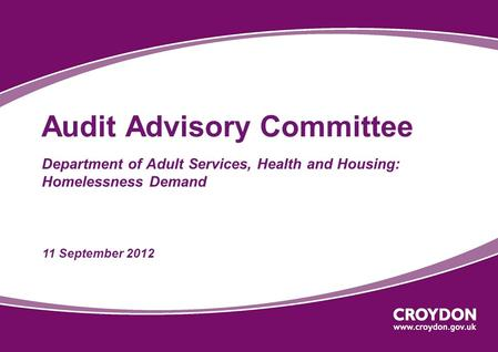 Audit Advisory Committee Department of Adult Services, Health and Housing: Homelessness Demand 11 September 2012.