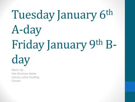 Tuesday January 6th A-day Friday January 9th B-day