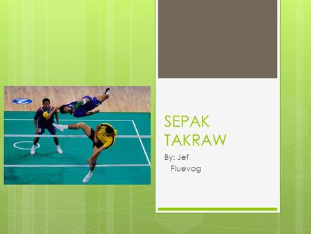 SEPAK TAKRAW By: Jef Fluevog. HISTORY OF SEPAK TAKRAW -Sepaktakraw has long remained one of Asia's best- kept secrets. -Sepak Takraw was created by the.