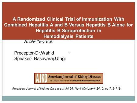 . A Randomized Clinical Trial of Immunization With Combined Hepatitis A and B Versus Hepatitis B Alone for Hepatitis B Seroprotection in Hemodialysis Patients.