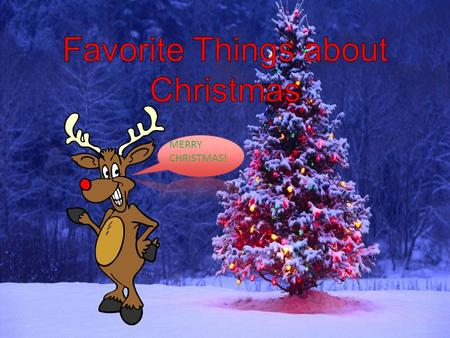 MERRY CHRISTMAS!. Favorite Things about Christmas.