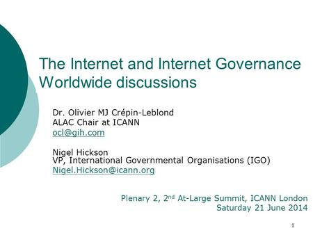 1 Dr. Olivier MJ Crépin-Leblond ALAC Chair at ICANN Nigel Hickson VP, International Governmental Organisations (IGO)