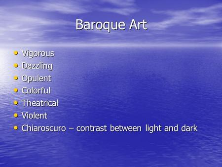 Baroque Art Vigorous Vigorous Dazzling Dazzling Opulent Opulent Colorful Colorful Theatrical Theatrical Violent Violent Chiaroscuro – contrast between.