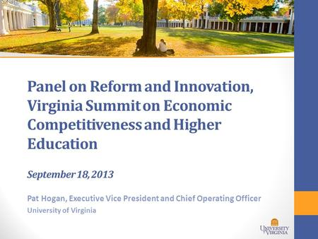 Panel on Reform and Innovation, Virginia Summit on Economic Competitiveness and Higher Education September 18, 2013 Pat Hogan, Executive Vice President.