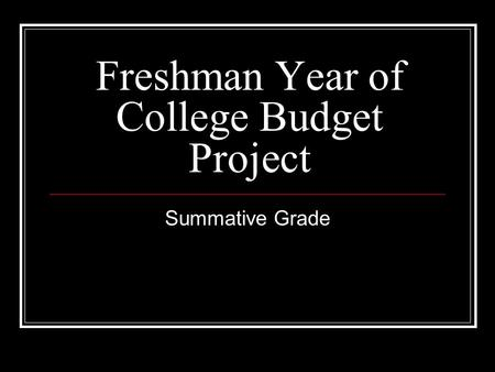 Freshman Year of College Budget Project Summative Grade.