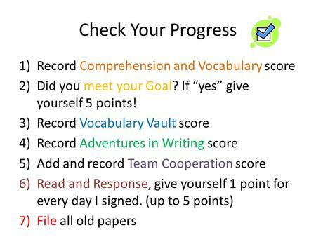 "Check Your Progress 1)Record Comprehension and Vocabulary score 2)Did you meet your Goal? If ""yes"" give yourself 5 points! 3)Record Vocabulary Vault score."