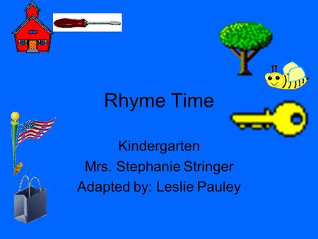 Kindergarten Mrs. Stephanie Stringer Adapted by: Leslie Pauley