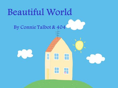Beautiful World By Connie Talbot & 404 I wish I knew Why the clouds above Are so beautiful.