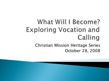 Christian Mission Heritage Series October 28, 2008.