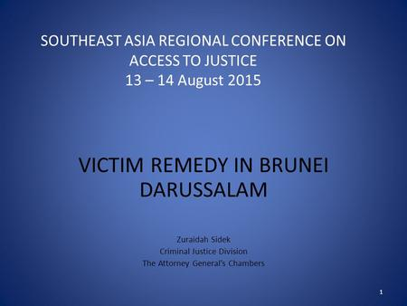 SOUTHEAST ASIA REGIONAL CONFERENCE ON ACCESS TO JUSTICE 13 – 14 August 2015 VICTIM REMEDY IN BRUNEI DARUSSALAM Zuraidah Sidek Criminal Justice Division.