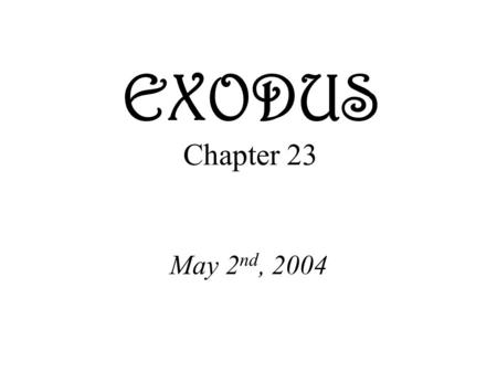 EXODUS Chapter 23 May 2 nd, 2004. Commandment 1 Exodus 23:13 Be careful to do everything I have said to you. Do not invoke the names of other gods; do.