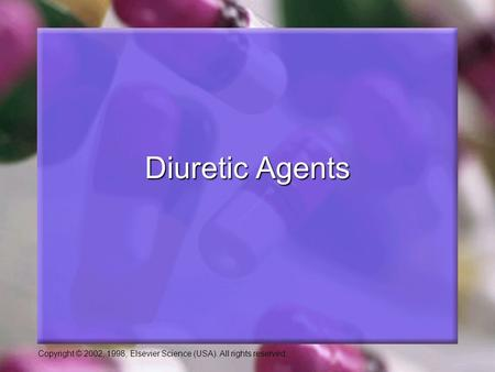 Copyright © 2002, 1998, Elsevier Science (USA). All rights reserved. Diuretic Agents.
