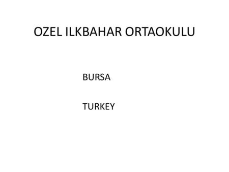 OZEL ILKBAHAR ORTAOKULU BURSA TURKEY. MORE EDUCATION LESS ACCIDENTS.