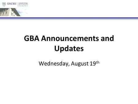 GBA Announcements and Updates Wednesday, August 19 th.