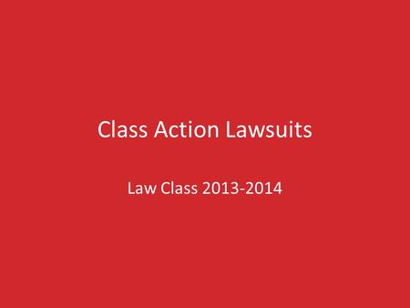 Class Action Lawsuits Law Class 2013-2014. WHAT IS A CLASS ACTION LAWSUIT? A Class Action is a civil lawsuit brought on behalf of many people who have.