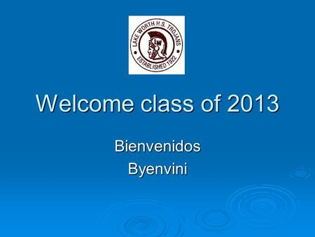 Welcome class of 2013 BienvenidosByenvini. Graduation Requirements 24 Credits24 Credits Pass FCAT Reading, Math, and WritingPass FCAT Reading, Math, and.