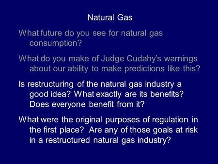 Natural Gas What future do you see for natural gas consumption? What do you make of Judge Cudahy's warnings about our ability to make predictions like.