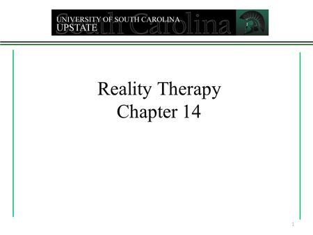 Reality Therapy Chapter 14 1. Reality Therapy  William Glasser  Reaction to ineffectiveness of psychoanalysis  Originally a non-theoretical, practical.
