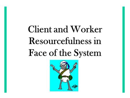 Client and Worker Resourcefulness in Face of the System.