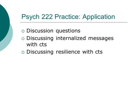 Psych 222 Practice: Application  Discussion questions  Discussing internalized messages with cts  Discussing resilience with cts.