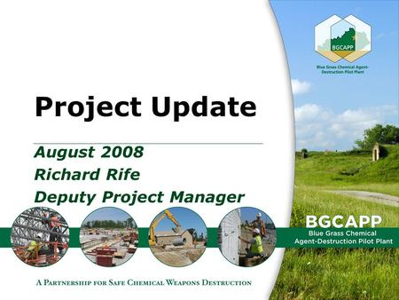 Project Update August 2008 Richard Rife Deputy Project Manager.