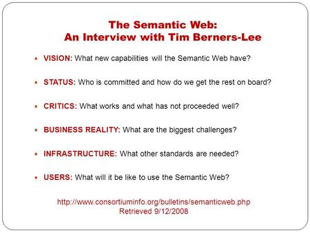 The Semantic Web: An Interview with Tim Berners-Lee VISION: What new capabilities will the Semantic Web have? STATUS: Who is committed and how do we get.