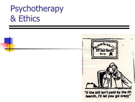 Psychotherapy & Ethics. Behavior Therapy Maladaptive habits Flooding Systematic Desensitization Behavior Contracts Token Economy.