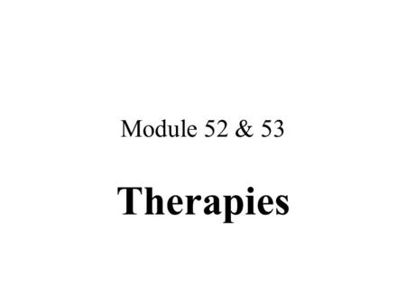 Module 52 & 53 Therapies. ch152 Psychotherapy Types of Therapy 1) Behavioral Therapy 2) Psychotherapeutic (Talk Therapy) 3) Biomedical Therapy Eclectic.