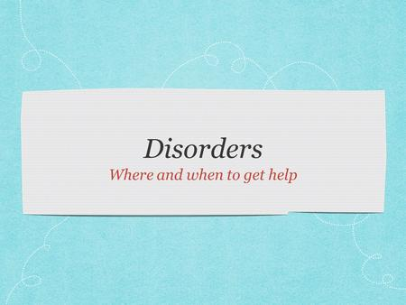 Disorders Where and when to get help. Test Day Clear your desk and get out a number 2 pencil.