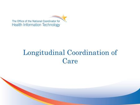 Longitudinal Coordination of Care. Agenda Confirm Community Work Streams Use Case and Policy Whitepaper Approach Recommendation for Use Case scoping.