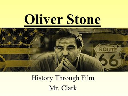 Oliver Stone History Through Film Mr. Clark. Stone was born in NYC on September 15, 1946.